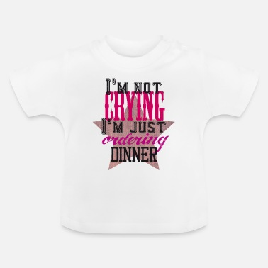 Crying  I´m not crying I´m just ordering dinner / girl - Baby T-Shirt