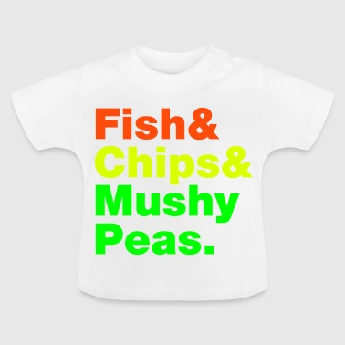 Fish & Chips & Mushy Peas. - Baby T-Shirt