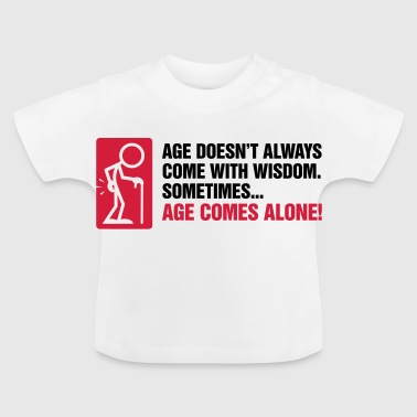 With age comes mostly only age - Baby T-Shirt