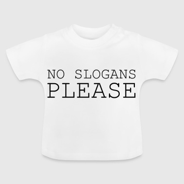 No slogans please - Baby T-Shirt