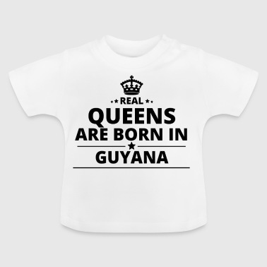 gift queens are born GUYANA - Baby T-Shirt