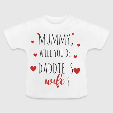 Mummy, will you be daddie's wife? - Baby T-Shirt