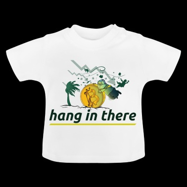 hang in there, crypto currencies, for HODLORs - Baby T-Shirt