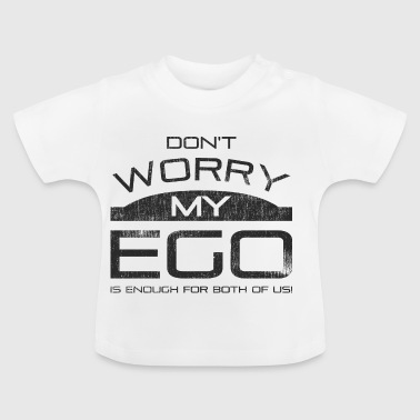 Do not worry, my ego is enough for both of us - Baby T-Shirt
