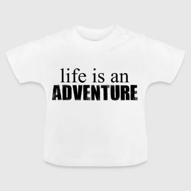 life as an adventure - Baby T-Shirt