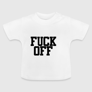 FUCK OFF - Baby T-Shirt