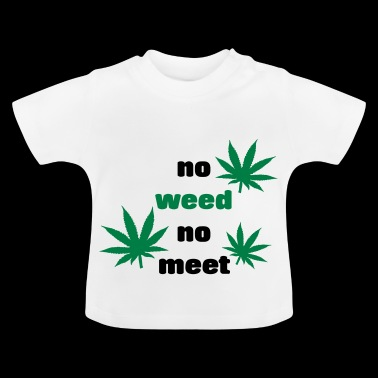No Weed No meeting gift idea grass kiffen - Baby T-Shirt