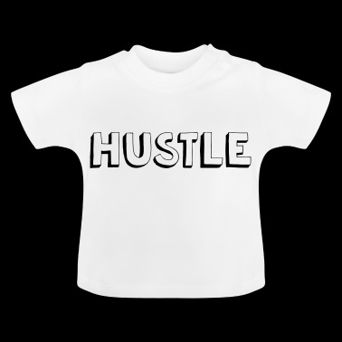 Hustle ! - Baby T-Shirt