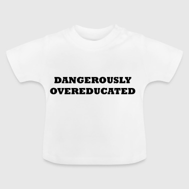 Dangerously Overeducated - Baby T-shirt