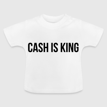 Cash is King - Baby T-Shirt