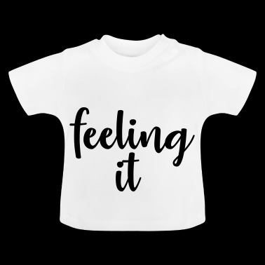 feeling it - Baby T-Shirt