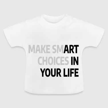 Make Smart Choices in your Life T-Shirt - Baby T-Shirt