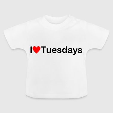 Tuesday I love Tuesday - Baby T-Shirt
