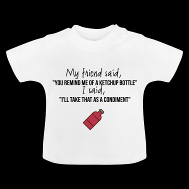 You remind me of a ketchup bottle - Baby T-Shirt