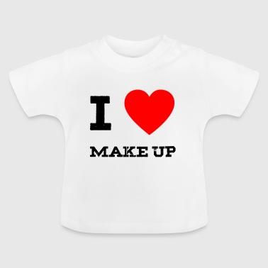 i love make up - Baby T-Shirt