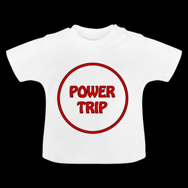 power trip - Baby T-Shirt