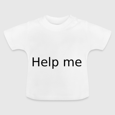 Help me - Baby T-Shirt