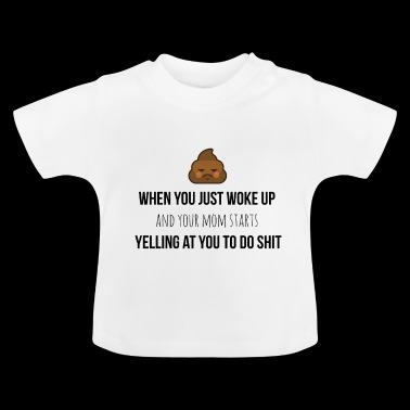 When you just woke up - Baby T-Shirt