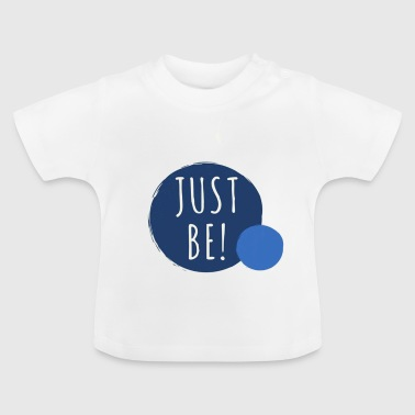 Just Be - Baby T-Shirt