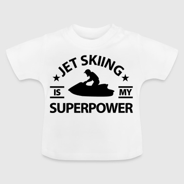 Jet skiing is my superpower. - Baby T-Shirt