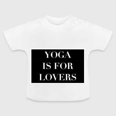 Yoga is for lovers - Baby T-Shirt
