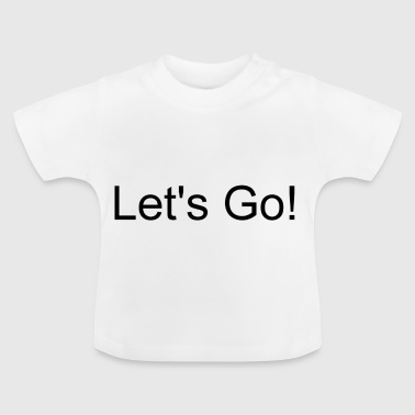 Let's go! - Baby T-Shirt