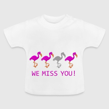 We Miss You Flamingos funny - Baby T-Shirt