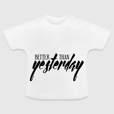 Better than yesterday! - Baby T-Shirt
