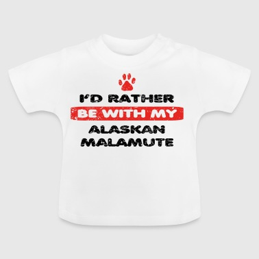 Dog dog rather love at my ALASKAN MALAMUTE - Baby T-Shirt