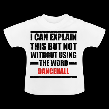 Can explain relationship born love DANCEHALL - Baby T-Shirt