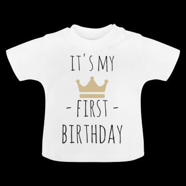 It's my first birthday - Baby T-Shirt