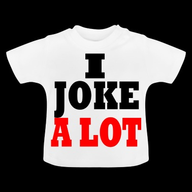 i joke alot - Baby T-Shirt