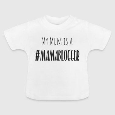 My mum is a Mamablogger - Baby T-Shirt