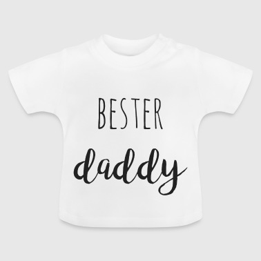 Best daddy - Baby T-Shirt