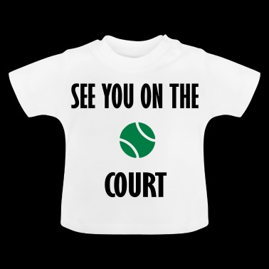 see you on the court - Baby T-Shirt