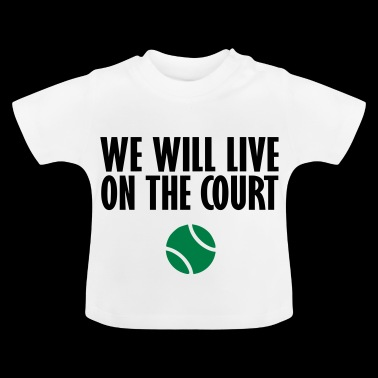 we live on the court - Baby T-Shirt