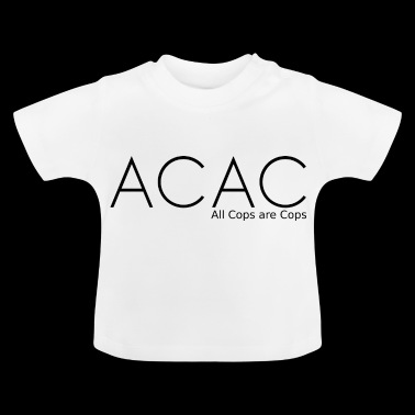 ACAC - All Cops are Cops black - Baby T-Shirt