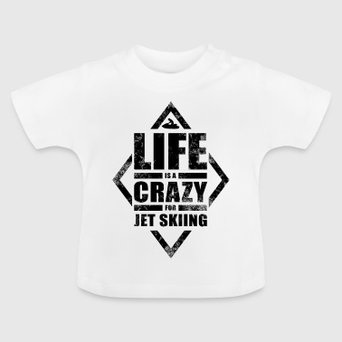 Life is a crazy Jet skiing. - Baby T-Shirt