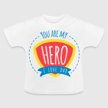 You are my hero. I love you dad T-shirt - Baby T-Shirt