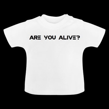 Are you Alive? - Baby T-Shirt