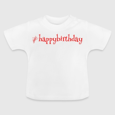 #happybirthday - Baby T-Shirt