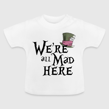 We're all mad here - Maglietta per neonato