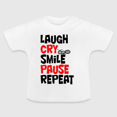 Laugh, cry, smile, pause, repeat... Shirt - Baby T-Shirt