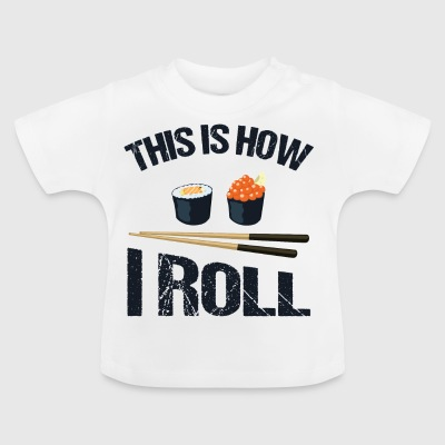 This is how I roll - Sushi - Baby T-Shirt