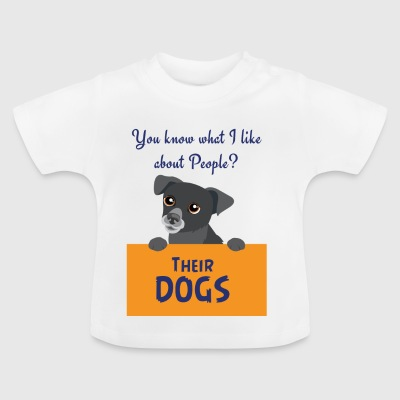 CUTE DOG YOU KNOW WHAT I LIKE ABOUT PEOPLE? - Baby T-Shirt