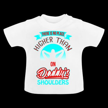Daddys Shoulders - Baby T-shirt