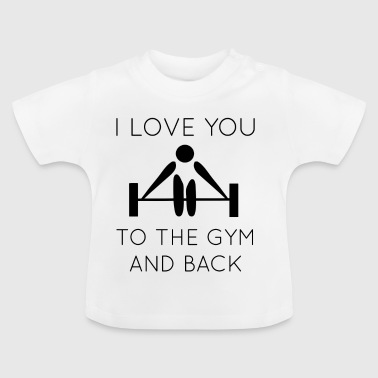 I love you to the gym and back Fitness Geschenk - Baby T-Shirt