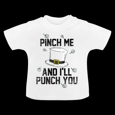 Pinch me and ill punch you on St Patrick's Day - Baby T-Shirt