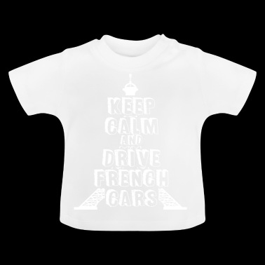 keep calm and drive french cars - Baby T-Shirt