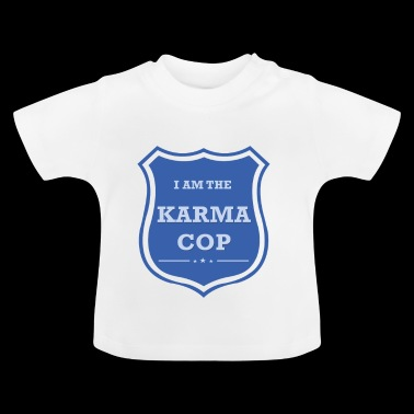 I AM THE KARMA COP - Baby T-Shirt